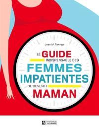 Le guide indispensable des femmes impatientes de devenir maman
