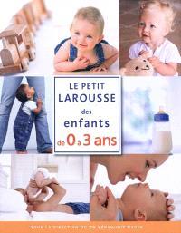Le petit Larousse des enfants de 0 à 3 ans