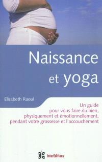 Naissance et yoga : un guide pour vous faire du bien, physiquement et émotionnellement, pendant votre grossesse et l'accouchement