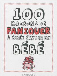 100 raisons de paniquer à l'idée d'avoir un bébé