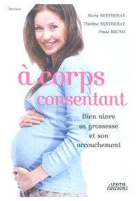 A corps consentant : bien vivre sa grossesse et son accouchement