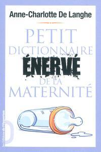 Petit dictionnaire énervé de la maternité
