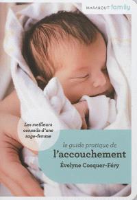 Le guide pratique de l'accouchement : conseils de sage-femme