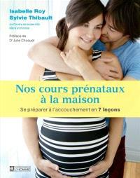 Nos cours prénataux à la maison  : se préparer à l'accouchement en 7 leçons