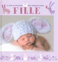 Fille : le livre de mon bébé, mes premiers contes