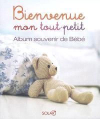 Bienvenue mon tout-petit : album souvenir de Bébé