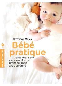 Bébé pratique : l'essentiel pour vivre ses 12 premiers mois avec sérénité