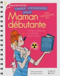 Cahier d'exercices pour maman débutante : tout pour découvrir la maternité avec humour ! : tests, gribouillages, jeux...