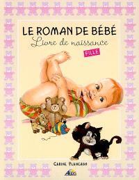 Le roman de bébé : livre de naissance : fille