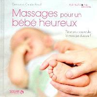 Massages pour un bébé heureux : 7 jours pour apprendre les massages douceur !