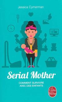 Serial mother : comment survivre avec des enfants