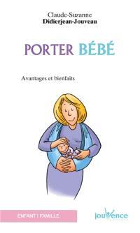 Porter bébé : avantages et bienfaits