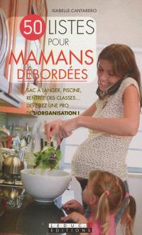 50 listes pour mamans débordées : sac à langer, piscine, rentrée des classes... devenez une pro de l'organisation !