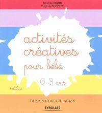 Activités créatives pour bébé, 0-3 ans : en plein air ou à la maison