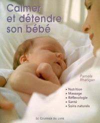 Calmer et détendre son bébé : nutrition, massage, réflexologie, santé, soins naturels