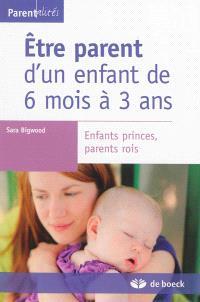 Etre parent d'un enfant de 6 mois à 3 ans : enfants princes, parents rois