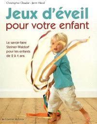 Jeux d'éveil pour votre enfant : le savoir-faire Steiner-Waldorf pour les enfants de 2 à 4 ans