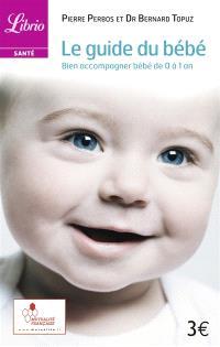 Le guide du bébé : bien accompagner bébé de 0 à 1 an