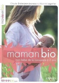 Maman bio : mon bébé de la naissance à 2 ans