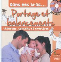 Portage et balancements : chansons, conseils et exercices : dans mes bras...