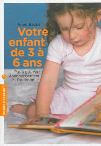 Votre enfant de 3 à 6 ans : pas à pas vers l'épanouissement et l'autonomie