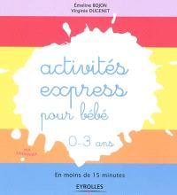 Activités express pour bébé, 0-3 ans : en moins de 15 minutes