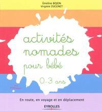 Activités nomades pour bébé, 0-3 ans : en route, en voyage et en déplacement