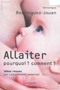 Allaiter, pourquoi ? Comment ? : idées reçues sur l'allaitement maternel
