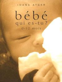 Bébé qui es-tu ? : 0-12 mois