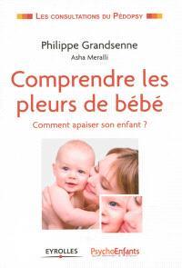 Comprendre les pleurs de bébé : comment apaiser son enfant ?