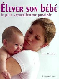 Elever son bébé le plus naturellement possible : comment optimiser le développement de votre bébé durant la première année de sa vie