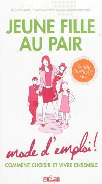 Jeune fille au pair : mode d'emploi ! : comment choisir et vivre ensemble