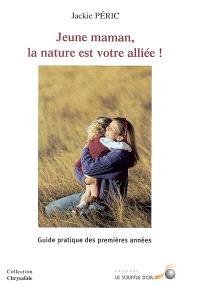 Jeune maman, la nature est votre alliée : guide pratique des premières années