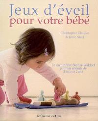 Jeux d'éveil pour votre bébé : le savoir-faire Steiner-Waldorf pour les enfants de 3 mois à 2 ans