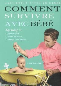 L'art oublié d'être un homme, Comment survivre avec bébé