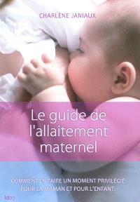 Le guide de l'allaitement maternel : comment en faire un moment privilégié pour la maman et pour l'enfant