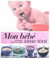 Mon bébé aime tout : 120 recettes à partir de 5 mois
