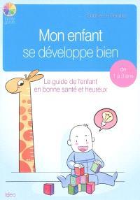 Mon enfant se développe bien : le guide de l'enfant en bonne santé et heureux : de 1 à 3 ans