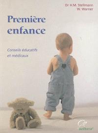Première enfance : de la naissance à la maturité scolaire : conseils éducatifs et médicaux