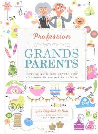 Profession grands-parents : tout ce qu'il faut savoir pour s'occuper de ses petits-enfants