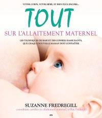 Tout sur l'allaitement maternel  : les techniques de base et des conseils rassurants, que chaque nouvelle maman doit connaître