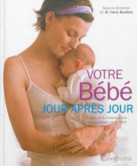 Votre bébé jour après jour : le guide de la première année : développement, soins, santé