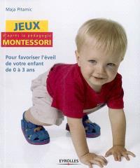 Jeux d'après la pédagogie Montessori : pour favoriser l'éveil de votre enfant de 0 à 3 ans