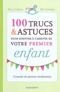 100 trucs & astuces pour survivre à l'arrivée de votre premier enfant : conseils de parents récidivistes
