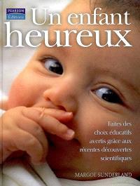 Un enfant heureux : faites des choix éducatifs avertis grâce aux récentes découvertes scientifiques