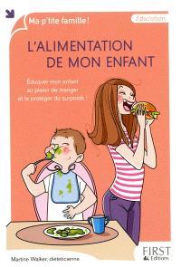 L'alimentation de mon enfant : éduquer mon enfant au plaisir de manger et le protéger du surpoids !
