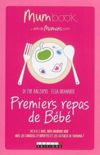 Mum book : premiers repas de bébé : de 0 à 3 ans, bien nourrir bébé avec les conseils d'expertes et les astuces de mamans !