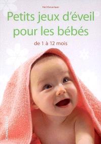 Petits jeux d'éveil pour les bébés : de 1 à 12 mois
