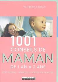 1.001 conseils de maman de 1 an à 3 ans : bébé grandit, donnez-lui toutes ses chances !