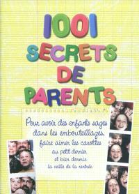 1.001 secrets de parents : pour avoir des enfants sages dans les embouteillages, faire aimer les carottes au petit dernier et bien dormir la veille de la rentrée